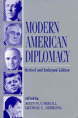 Modern American Diplomacy By Carroll, John M. (EDT)/ Herring, George C./ Carroll, John M./ Herring, George C. (EDT)